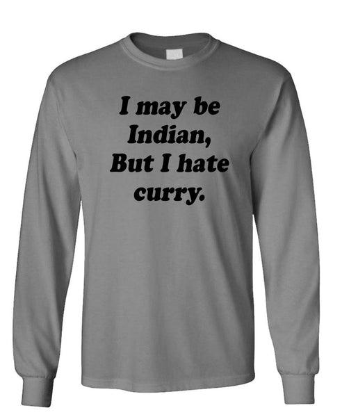 I MAY BE INDIAN - but I HATE Curry - Unisex Cotton Long Sleeved T-Shirt (lstee)