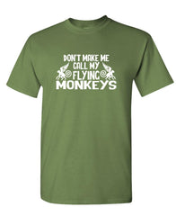 DONT MAKE ME CALL MY FLYING MONKEYS funny - Unisex Cotton T-Shirt Tee Shirt (tee)
