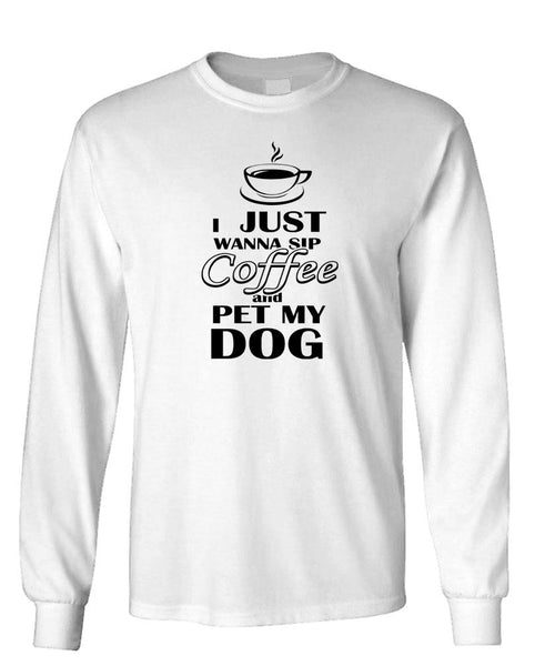 I WANT TO SIP COFFEE AND PET DOGS - Unisex Cotton Long Sleeved T-Shirt (lstee)