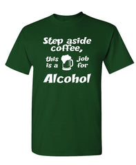 STEP ASIDE - This is a Job for Alcohol - Unisex Cotton T-Shirt Tee Shirt (tee)