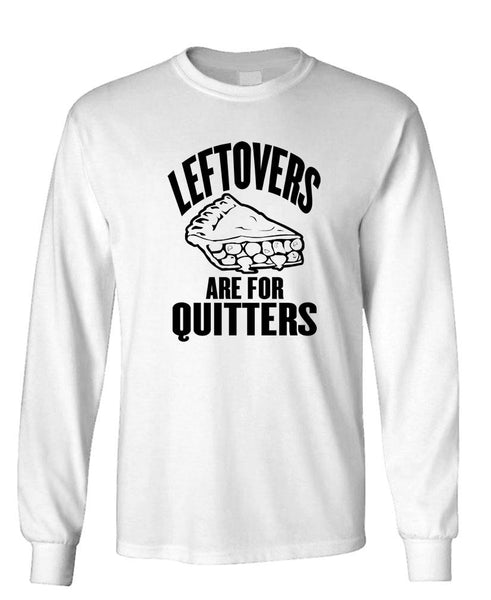 LEFTOVERS ARE FOR QUITTERS - Unisex Cotton Long Sleeved T-Shirt (lstee)