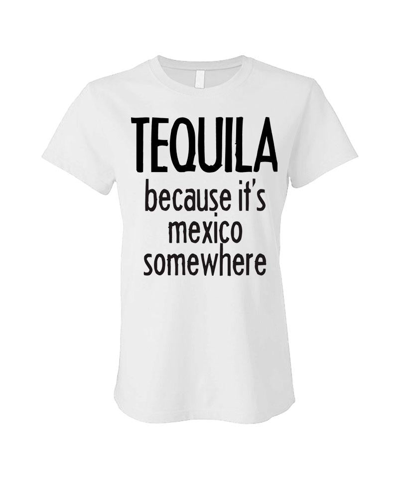 TEQUILA BECAUSE IT'S MEXICO SOMEWHERE - Cotton LADIES T-Shirt (ladies)
