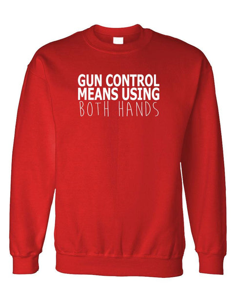 GUN CONTROL means USING BOTH HANDS - Fleece Crew Neck Pullover Sweatshirt (fleece)