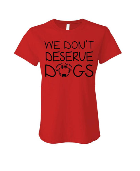 We Don't Deserve DOGS - Cotton LADIES T-Shirt (ladies)