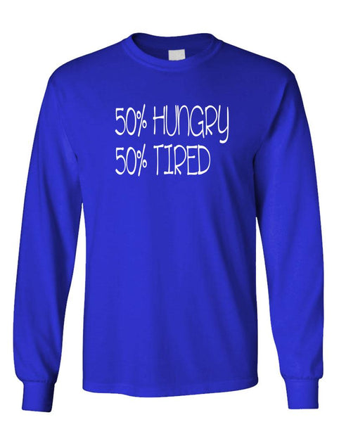 50% HUNGRY 50 PERCENT TIRED - Unisex Cotton Long Sleeved T-Shirt (lstee)
