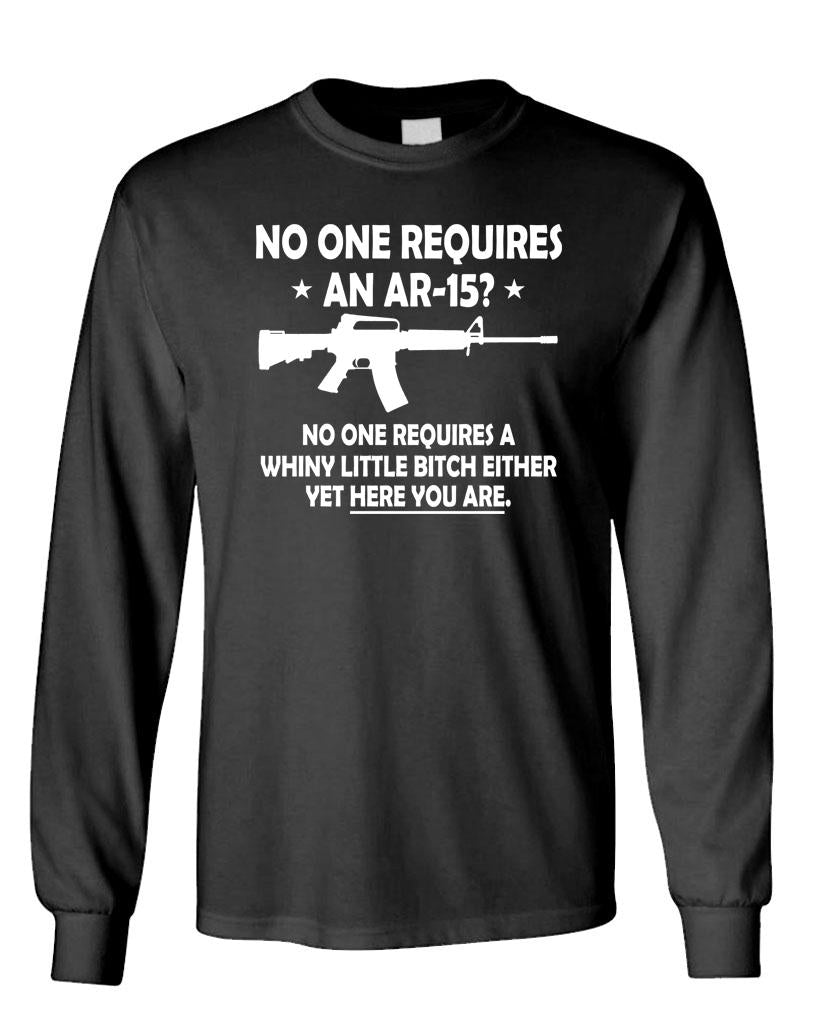 NOBODY NEEDS AN AR-15 ... or a WHINY BITCH - Long Sleeved Tee (lstee)