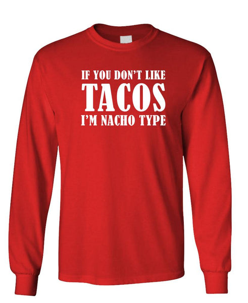 IF YOU DON'T LIKE TACOS I'M NACHO TYPE - Unisex Cotton Long Sleeved T-Shirt (lstee)