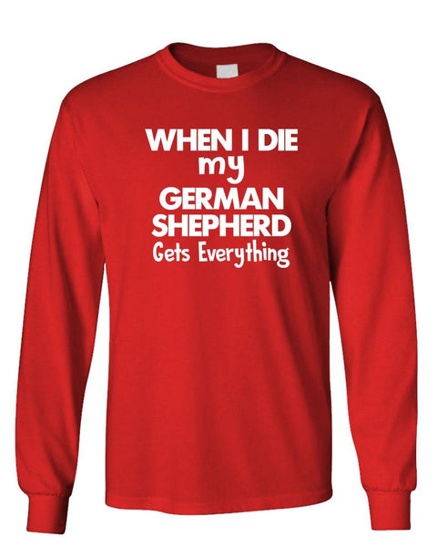 WHEN I DIE MY GERMAN SHEPHERD GETS IT ALL - Unisex Cotton Long Sleeved T-Shirt (lstee)