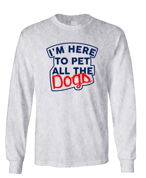 I'M HERE TO PET ALL THE DOGS - Unisex Cotton Long Sleeved T-Shirt (lstee)