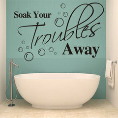 """SOAK YOUR TROUBLES AWAY"" Wall art decal Wall sticker"