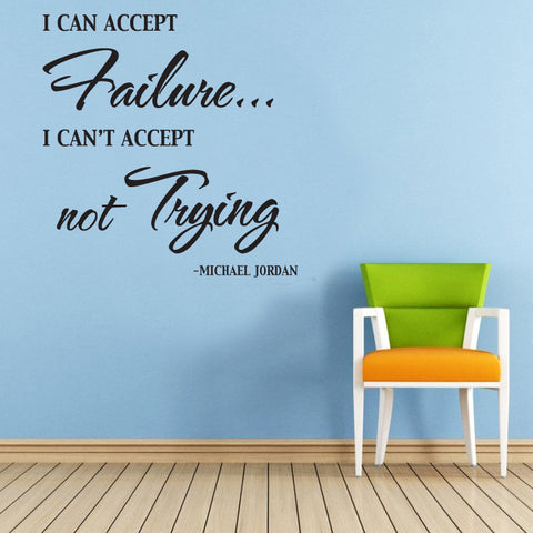 """I CAN ACCEPT FAILURE, I CAN'T ACCEPT NOT TRYING"" Removable wall sticker"