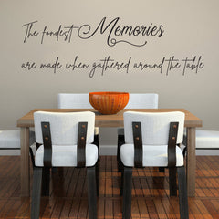 """The Fondest Memories are made when gathered around the table"" Removable Wall Decal HM Decal"