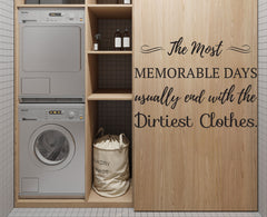 """ The Most Memorable Days usually end with the dirtiest clothes"" Quote Removable wall decal"