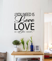 """ ALL YOU NEED IS LOVE, LOVE IS ALL YOU NEED "" Removable Wall Art Decal"