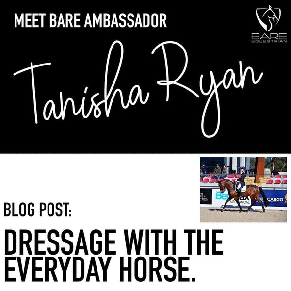 Meet BARE Ambassador - Tanisha Ryan! She gives BARE her insight into 'Dressage with the Everday Horse'