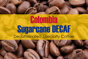 Colombia Excelso Sugarcane Decaf (Medium Roast)