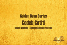 Load image into Gallery viewer, Ethiopian Gedeb Banko Gotiti - Double Washed Golden Bean Series (Medium Roast)