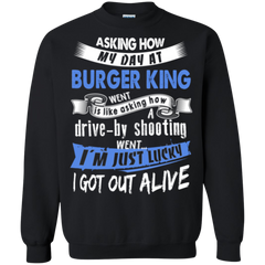 Burger King Worker Shirts I'm Just Lucky I Got Out Alive