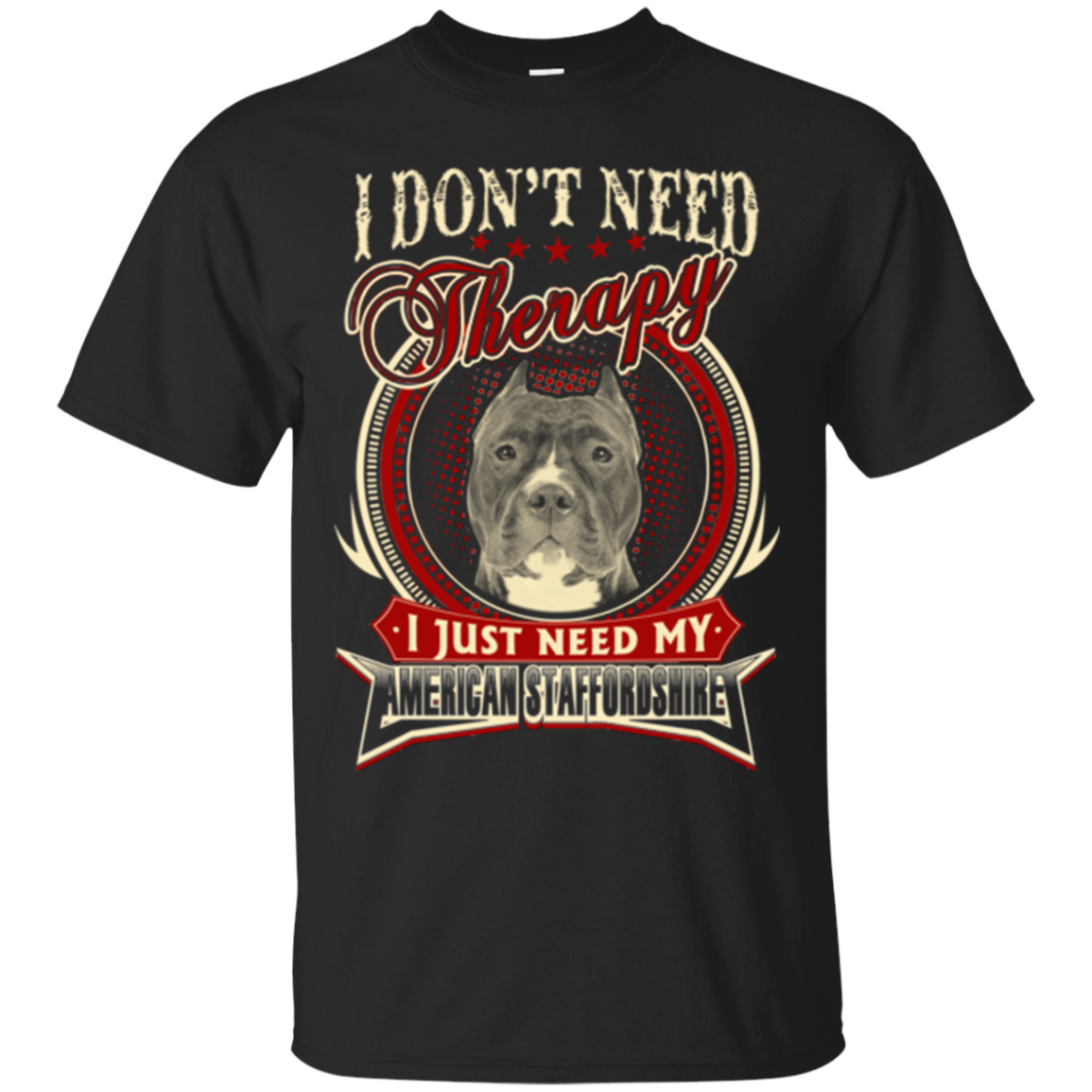 American Starffordshire Shirts Don't Need Therapy Just Need My American Staffordshire