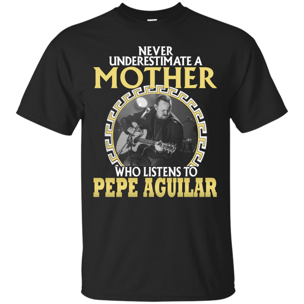 Mother Pepe Aguilar Shirts Never Underestimate Mother Listens To Pepe Aguilar