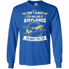 Airplanes Shirts Don't Always Stop & Look At Airplanes