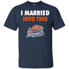 Bucknell Bison T shirts I Married Into This
