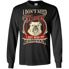 Bulldog Shirts Don't Need Therapy Just Need My Bulldog T shirts