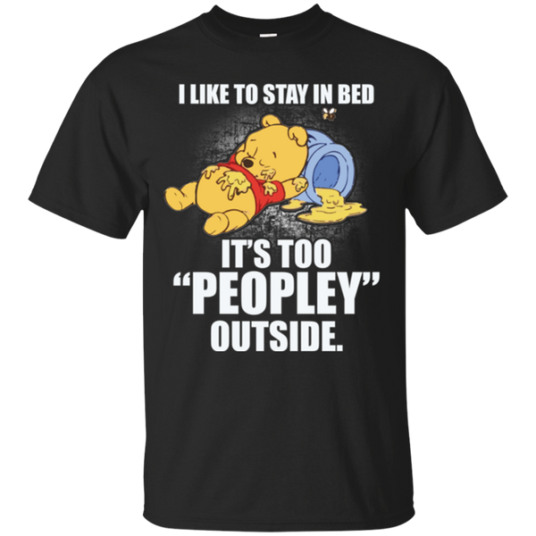 I Like To Stay In Bed It's Too Peopley Outside Winnie The Pooh Shirts