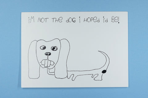 Blank Occasion Card - I'M Not The Dog I Hoped I'd Be!