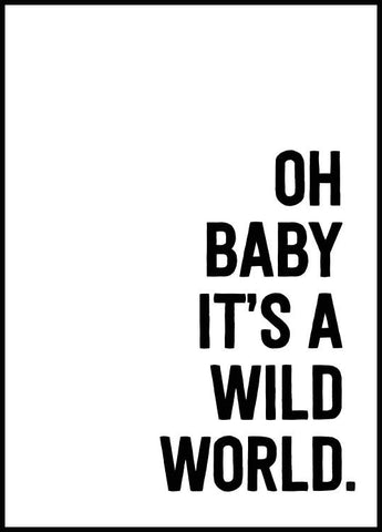 Oh baby it's a wild world Poster