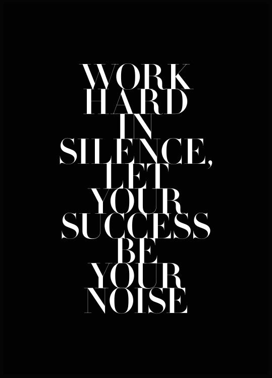 Work hard in silence, let the success be your noise poster
