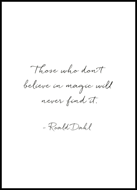 quote poster, Those who don't believe in magic will never find it. - Roald Dahl