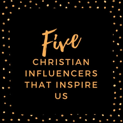 Five Christian Influencers That Inspire Us