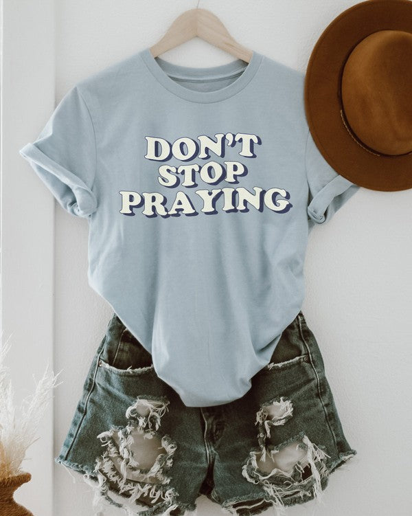 Don't Stop Praying tee