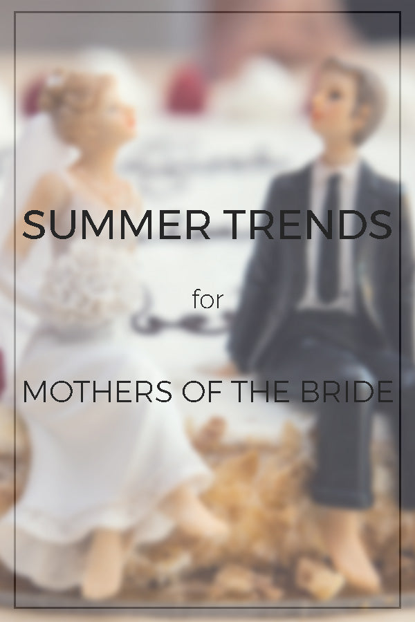 Summer Trends in Mother of the Bride Dresses