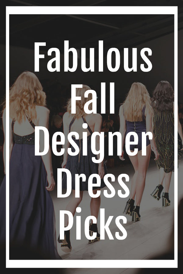 The Fabulous Fall Designer Dress Picks for 2018