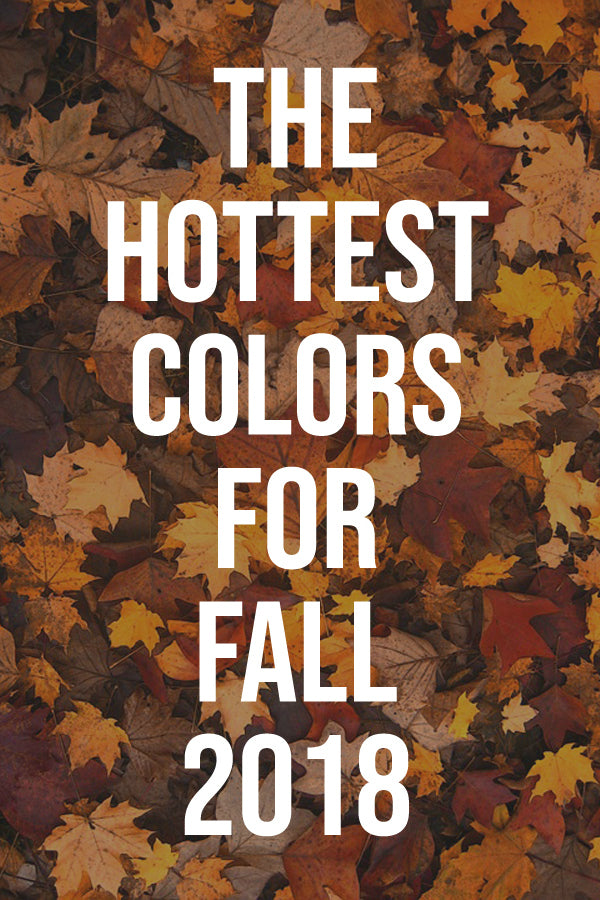 The Hottest Color Trends We're Seeing for Fall 2018