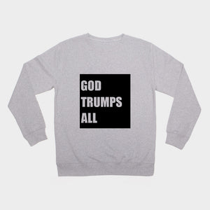 God Trumps All Sweat Shirt