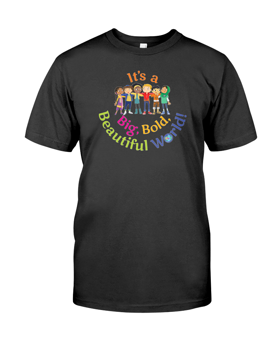 It's a Big, Bold, Beautiful World! Men's and Women's T-shirt (More Colors Available)