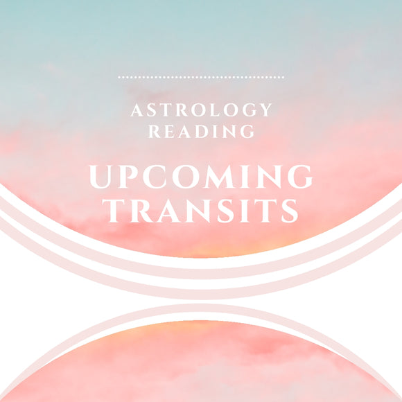 Upcoming Transits  - Astrology Reading