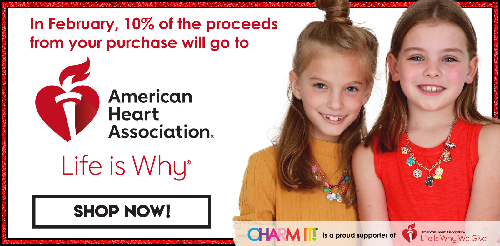 In February, 10% of the proceeds from all purchases will go to the American Heart Association. CHARM IT! is a proud supporter of American Heart Association. Life is Why®