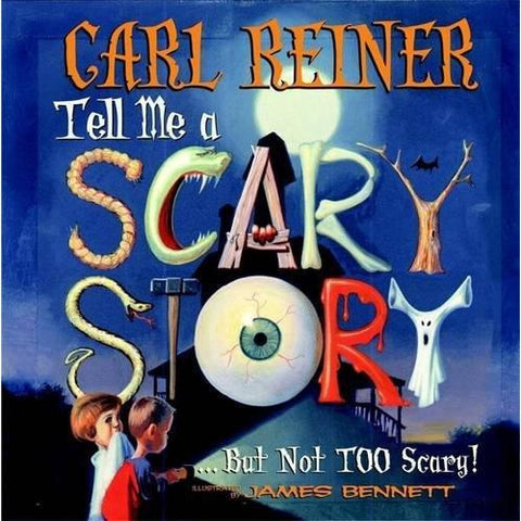 Tell Me a Scary Story...But Not Too Scary! by Carl Reiner - National Comedy Center