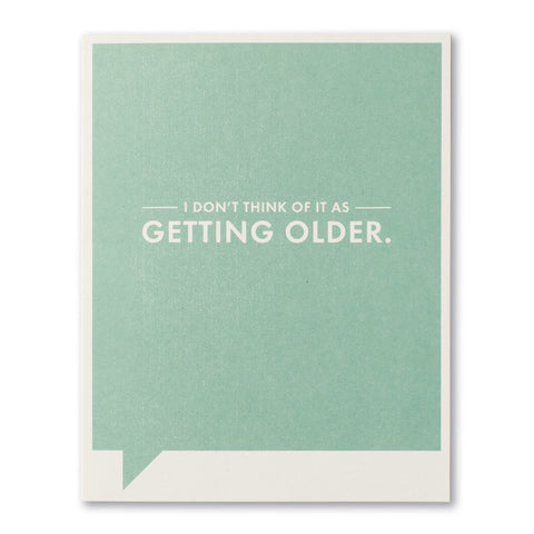 I Don't Think Of It As Getting Older Card - National Comedy Center