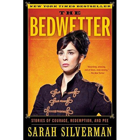 The Bedwetter: Stories of Courage, Redemption, and Pee by Sarah Silverman - National Comedy Center