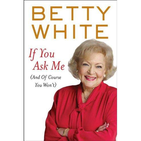 If You Ask Me (And of Course You Won't) by Betty White - National Comedy Center