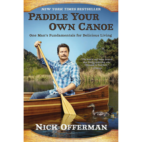 Paddle Your Own Canoe: One Man's Fundamentals for Delicious Living by Nick Offerman - National Comedy Center