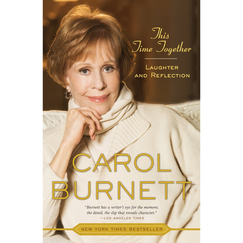 This Time Together: Laughter and Reflection by Carol Burnett - National Comedy Center