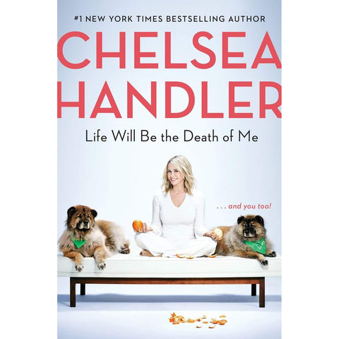 Life Will Be the Death of Me...and you too! by Chelsea Handler - National Comedy Center