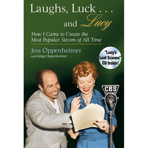 Laughs, Luck... and Lucy: How I Came to Create the Most Popular Sitcom of All Time by Jess Oppenheimer, with Gregg Oppenheimer - National Comedy Center