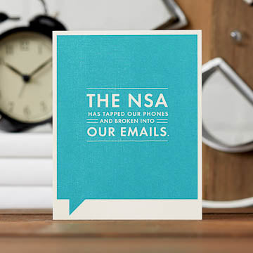 The NSA Has Tapped Our Phones and Broken Into Our Emails Card - National Comedy Center